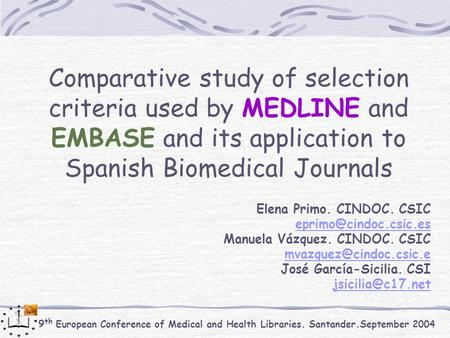 9 th European Conference of Medical and Health Libraries. Santander.September 2004 Comparative study of selection criteria used by MEDLINE and EMBASE and.
