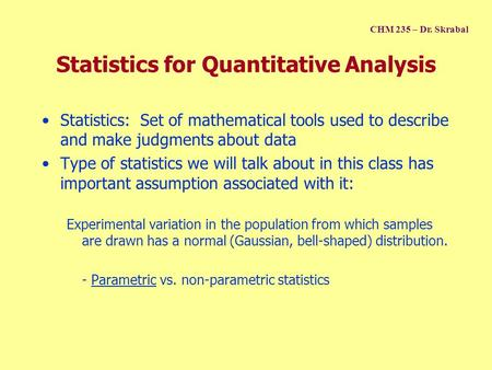 Statistics for Quantitative Analysis Statistics: Set of mathematical tools used to describe and make judgments about data Type of statistics we will talk.