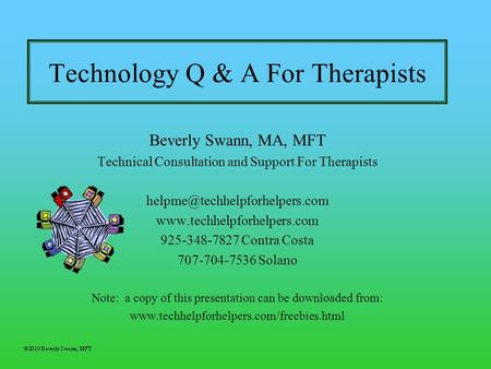 Technology Q & A For Therapists Beverly Swann, MA, MFT Technical Consultation and Support For Therapists