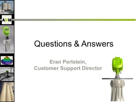 Questions & Answers Eran Perlstein, Customer Support Director.