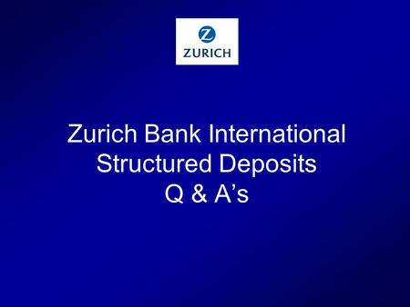 Zurich Bank International Structured Deposits Q & As.