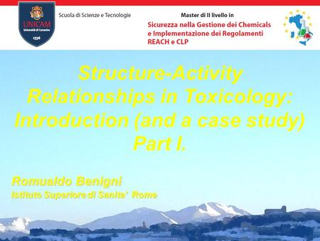 Structure-Activity Relationships in Toxicology: Introduction (and a case study) Part I. Romualdo Benigni Istituto Superiore di Sanita Rome.