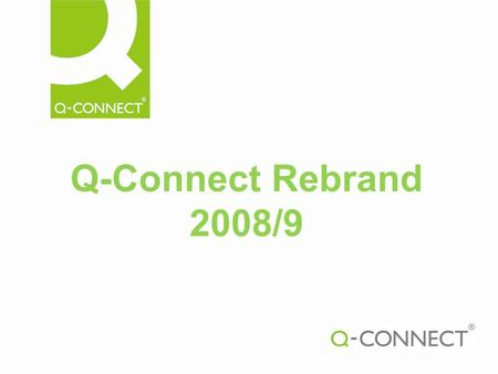 Q-Connect Rebrand 2008/9. Why? InterACTION – Alliance of European Office Products. Promote and grow sales Contemporary fresh new look. Reiterate competitive.