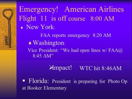 Emergency! American Airlines Flight 11 is off course 8:00 AM New York : FAA reports emergency 8:20 AM Washington : Vice President: We had open lines w/