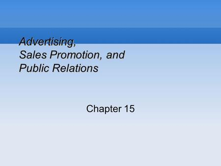 Advertising, Sales Promotion, and Public Relations Chapter 15.