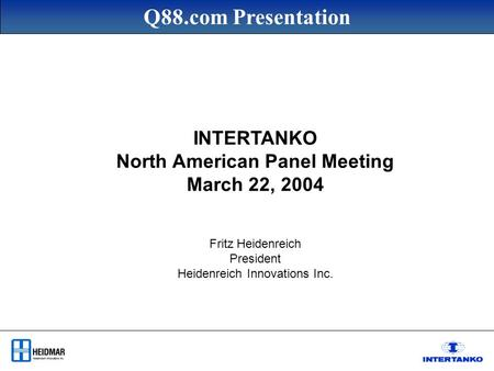 Q88.com Presentation INTERTANKO North American Panel Meeting March 22, 2004 Fritz Heidenreich President Heidenreich Innovations Inc.