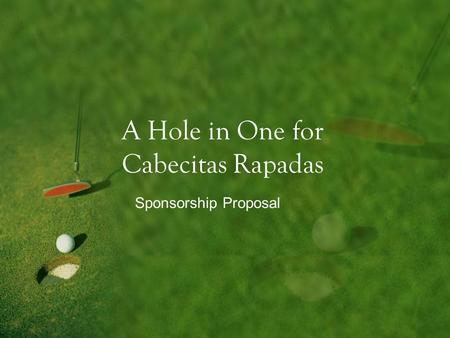 A Hole in One for Cabecitas Rapadas