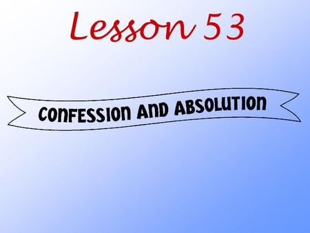 Lesson 53. What does God teach us about confession and absolution?