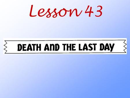 Lesson 43. How are death and the Last Day different for a believer and an unbeliever?