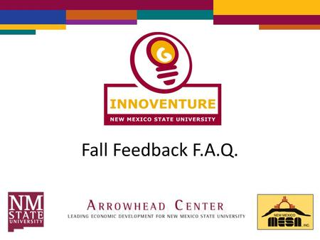 Fall Feedback F.A.Q.. Q: What is Fall Feedback? A: Fall Feedback is a component of the competition where teams submit a grant proposal. This submission.