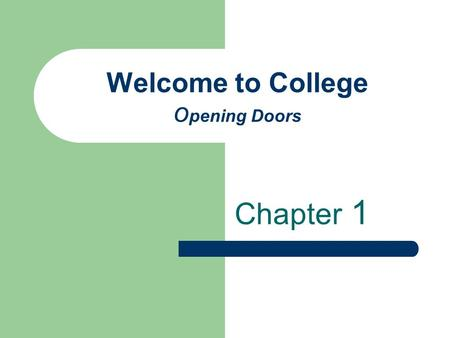 Welcome to College o pening Doors Chapter 1. Carter, Bishop, and Kravits Copyright 2003 by Pearson Education, Inc. Keys to Success in College, Career,