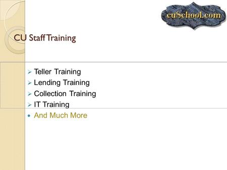 CU Staff Training Teller Training Lending Training Collection Training IT Training And Much More.