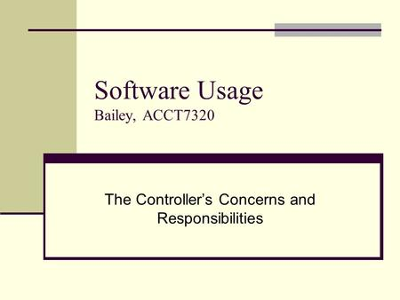 Software Usage Bailey, ACCT7320 The Controllers Concerns and Responsibilities.