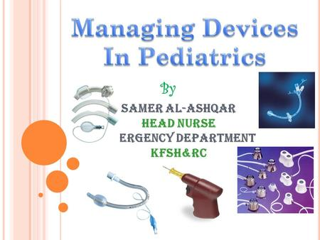 By Samer Al-Ashqar HEAD NURSE EMERGENCY Department Kfsh&RC.