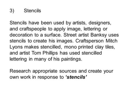 3) Stencils Stencils have been used by artists, designers, and craftspeople to apply image, lettering or decoration to a surface. Street artist Banksy.