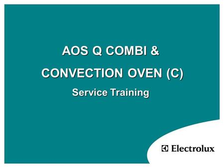 AOS Q COMBI & CONVECTION OVEN (C) CONVECTION OVEN (C) Service Training.