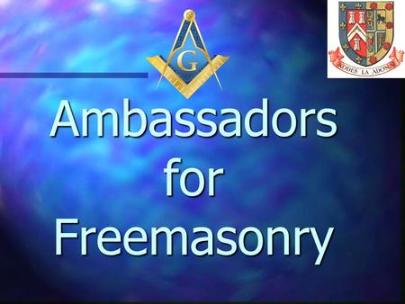 Ambassadors for Freemasonry n A brief introduction n Some suggestions and ideas n The myths about Masonry n Question & Answer session n Open Forum –