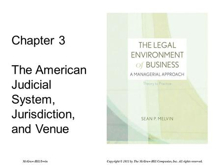 Chapter 3 The American Judicial System, Jurisdiction, and Venue McGraw-Hill/Irwin Copyright © 2011 by The McGraw-Hill Companies, Inc. All rights reserved.
