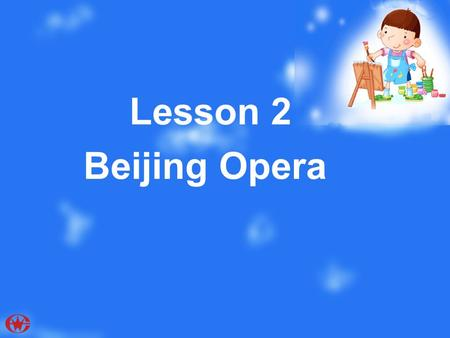 Lesson 2 Beijing Opera. Peking opera, the best-known Chinese Opera, was developed during the Qing dynasty (1644-1911). It is a dramatic form that includes.