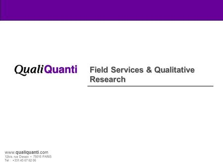 1 Field Services & Qualitative Research. Table Of Contents 2 About QualiQuanti About QualiQuanti Proprietary Panel – TestConso.fr Proprietary Panel –