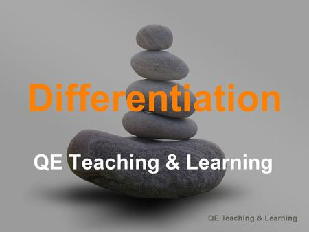 Differentiation QE Teaching & Learning.