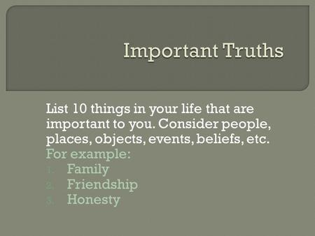 Important Truths List 10 things in your life that are