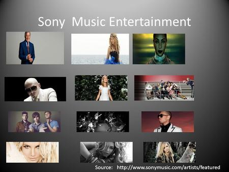 Sony Music Entertainment Source:http://www.sonymusic.com/artists/featured.