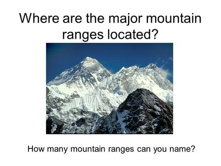 Where are the major mountain ranges located? How many mountain ranges can you name?