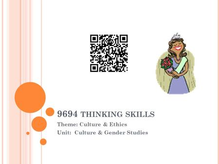 9694 THINKING SKILLS Theme: Culture & Ethics Unit: Culture & Gender Studies.