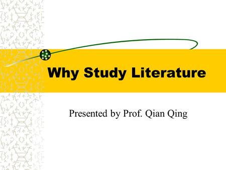 Why Study Literature Presented by Prof. Qian Qing.