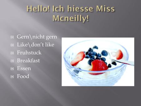 Hello! Ich hiesse Miss Mcneilly!