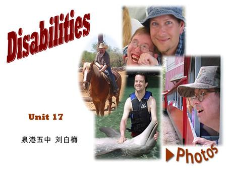 Unit 17. 1.How is the spirit of Olympics reflected in the Special Olympics? 2.Why should they fight in their life? 3.Life is hard to them, so.