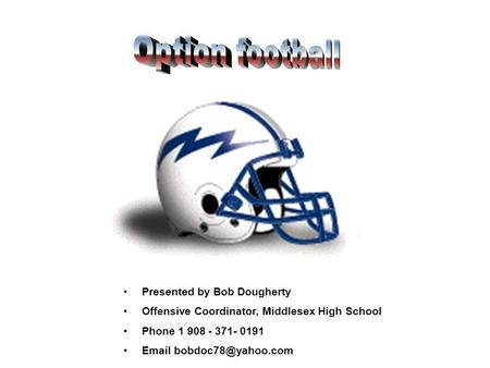 Presented by Bob Dougherty Offensive Coordinator, Middlesex High School Phone 1 908 - 371- 0191