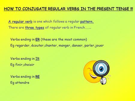 HOW TO CONJUGATE REGULAR VERBS IN THE PRESENT TENSE !!! A regular verb is one which follows a regular pattern. There are three types of regular verb in.