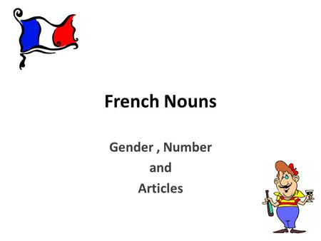 French Nouns Gender, Number and Articles. Objectifs At the end of this lesson, you will be able to: 1.Explain the unique characteristics of French nouns.