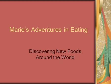 Maries Adventures in Eating Discovering New Foods Around the World.