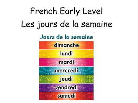 French Early Level Les jours de la semaine.