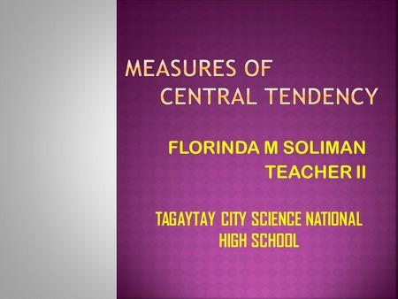 FLORINDA M SOLIMAN TEACHER II TAGAYTAY CITY SCIENCE NATIONAL HIGH SCHOOL.