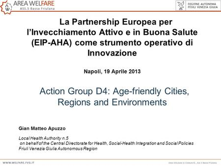Action Group D4: Age-friendly Cities, Regions and Environments Gian Matteo Apuzzo Local Health Authority n.5 on behalf of the Central Directorate for Health,