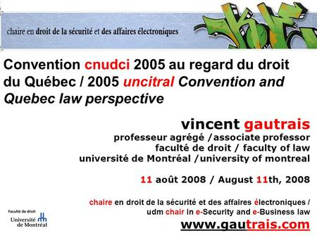 Convention cnudci 2005 au regard du droit du Québec / 2005 uncitral Convention and Quebec law perspective vincent gautrais professeur agrégé /associate.