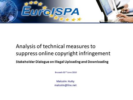 Analysis of technical measures to suppress online copyright infringement Stakeholder Dialogue on Illegal Uploading and Downloading Brussels 02 nd June.