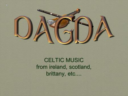 CELTIC MUSIC from ireland, scotland, brittany, etc.... CELTIC MUSIC from ireland, scotland, brittany, etc....
