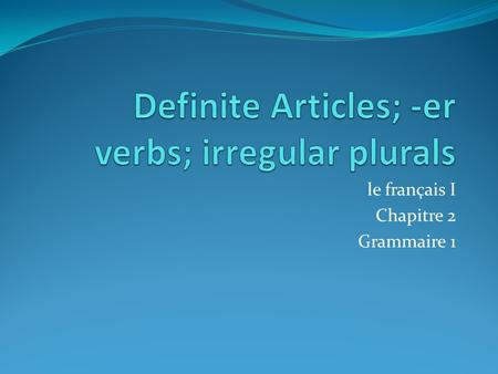 Definite Articles; -er verbs; irregular plurals