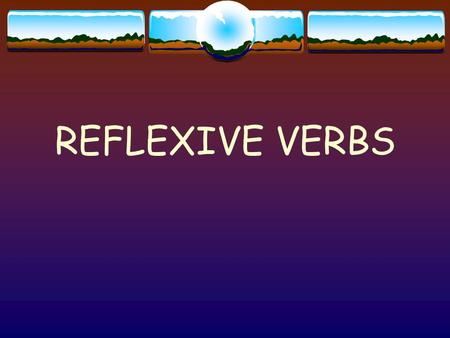 REFLEXIVE VERBS When to use a reflexive verb The action is performed by the subject on itself. The verb has a reflexive pronoun as its object. The subject.