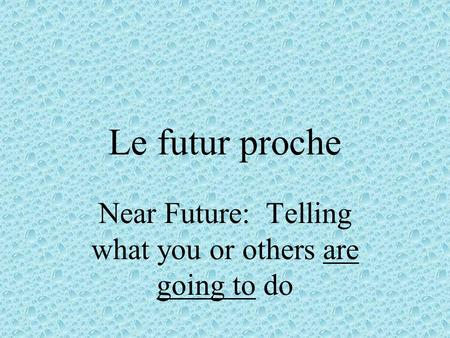 Le futur proche Near Future: Telling what you or others are going to do.