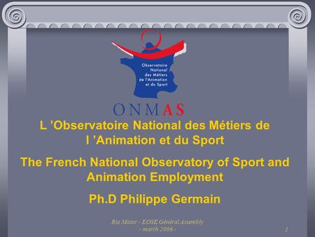 Rio Maior - EOSE Général Assembly - march 2006 -1 L Observatoire National des Métiers de l Animation et du Sport The French National Observatory of Sport.
