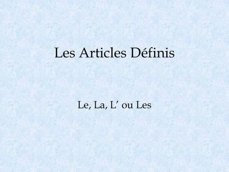 Les Articles Définis Le, La, L ou Les. LUsage Definite articles are used when you are talking about specific items. In English we use the while in French.