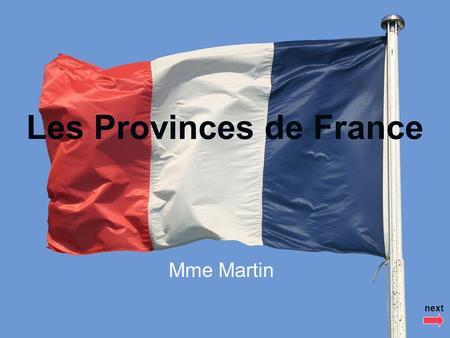 Les Provinces de France Mme Martin next. Les Provinces de France Brief History of the Regions in France The Task The Process The Resources next.