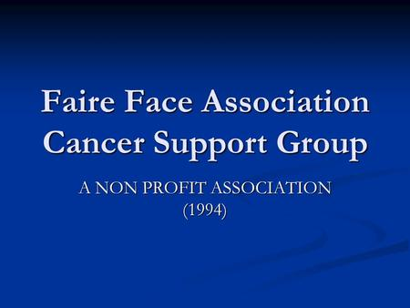 Faire Face Association Cancer Support Group A NON PROFIT ASSOCIATION (1994)