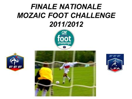 FINALE NATIONALE MOZAIC FOOT CHALLENGE 2011/2012.